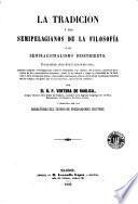 La Tradicion y los semipelagianos de la filosofía, ó, El semiracionalismo descubierto