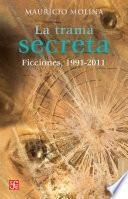 La trama secreta. Ficciones, 1991-2011