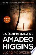 La última bala de Amadeo Higgins
