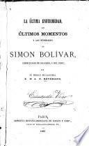 La última enfermedad, los últimos momentos y los funerales de Simon Bolívar