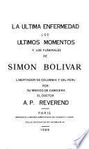 La última enfermedad, los últimos momentos y los funerales de Simón Bolívar, libertador de Colombia y del Perú