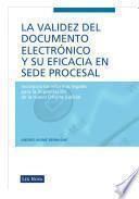 La validez del documento electrónico y su eficacia en sede procesal (e-book)
