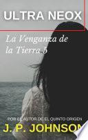 LA VENGANZA DE LA TIERRA 5. Ultra Neox