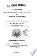La Verdad religiosa, o, Exposicion histórica, filosófica, moral y social de las doctrinas del catecismo católico en paralelo con las del protestantismo y el filosofismo