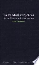 La verdad subjetiva: Soren Kierkegaard como escritor