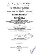 La verdadera contabilidad, ó sea, Curso completo, teórico y práctico de teneduría de libros por partida doble