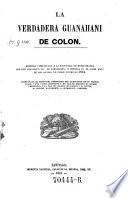 La verdadera Guanahani de Colon, acompanala el texto del derrotero del Almirante en su primer viaje, i una carta jeografica
