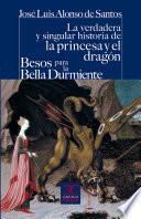 La verdadera y singular historia de la princesa y el dragón / Besos para la Bella Durmiente
