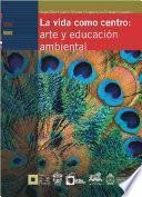 La vida como centro: arte y educación ambiental