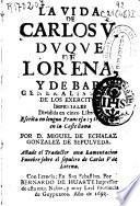 La vida de Carlos V, Duque de Lorena, y de Bar ...