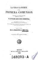 La vida o la muerte a la primera comunion. Lecciones y ejercicios devotos para disponersi a recibir la sagrada eucharistia precedidos de una iustruccion relativa al Sacramento della Penitencia (etc.)