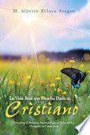 La Vida Real que Dios ha Dado al Cristiano