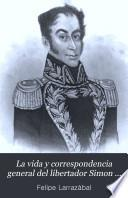 La vida y correspondencia general del libertador Simon Bolivar
