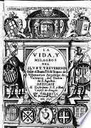 La vida y milagros del ilustre y reverendo señor el Beato P.D.Fr.Tomás de Villanueva Arçobispo de Valencia del Orden de S.Agustín