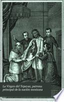 La Virgen del Tepeyac, patrona principal de la nación mexicana