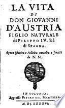 La Vita Di Don Giovanni D'Austria Figlio Naturale di Filippo IV. Rè di Spagna