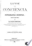 La Voz de la conciencia, ó Fotografías escritas. Coleccion de ejemplos morales ... Adornada con preciosas láminas