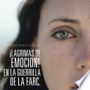 ¡LAGRIMAS DE EMOCION! EN LA GUERRILLA DE LA FARC.