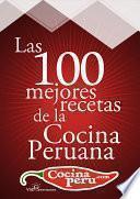 Las 100 Mejores Recetas de la Cocina Peruana