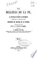 Las bellezas de la Fe o La ventura de creer en Jesucristo y pertenecer a la verdadera Iglesia: (1860. 533 p.)