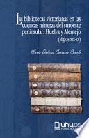 LAS BIBLIOTECAS VICTORIANAS EN LAS CUENCAS MINERAS DEL SUROESTE PENINSULAR