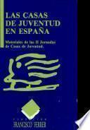 Las casas de juventud en España: materiales de las II Jornadas de Casas de Juventud, Barcelona, 26 al 28 de noviembre de 1987