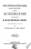 Las Catacumbas de París, ó, La venganza de un reo sentenciado á muerte
