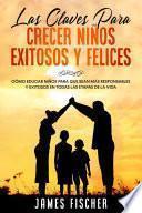 Las Claves para Crecer Niños Exitosos y Felices
