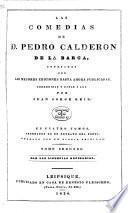 Las Comedias de D. Pedro Calderon de la Barca, corregidas y dadas á luz por Juan Jorge Keil Senior. [With a portrait.]