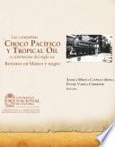 Las compañías Chocó Pacífico y Tropical Oil a comienzos del siglo XX. Retratos en blanco y negro