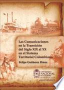 Las Comunicaciones en la Transición del Siglo XIX al XX en el Sistema Territorial Colombiano