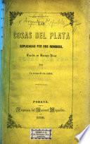 Las Cosas del Plata esplicadas por sus Hombres. Escrito en Buenos Aires por un vecino de esa ciudad