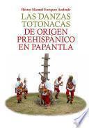 Las danzas totonacas de origen prehispánico en Papantla