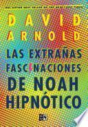 Las extrañas fascinaciones de Noah Hypnotic