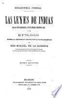 Las leyes de Indias con las posteriores á este código vigentes hoy y un epilogo sobre las reformas legislativas ultramarinas por Don Miguel de la Guardia