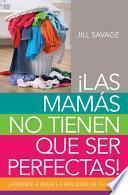 Las mamás no tienen que ser perfectas