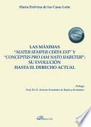 """Las máximas """"mater semper certa est"""" y """"conceptus pro iam nato habetur"""": su evolución hasta el derecho actual."""