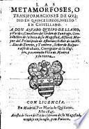 Las metamorfoses, o transformaciones ... en 15 libros, buelto en castellano. A Don Alvaro Qveipo de Llano y Valdes (por Juan de Valdes)
