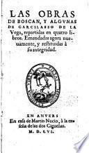 Las obras de Boscan, y algunas de Garcilasso de la Vega ; repartidas en quatro libros