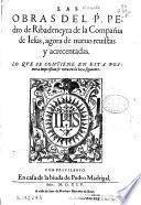 Las obras del P. Pedro de Ribadeneyra de la Compañia de Iesus