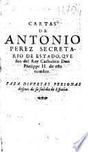 Las obras y relaciones de Anton. Perez secretario de Estado que fue del Rey de España Don Phelippe II. deste nombre