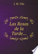 Las Rosas de la Tarde…