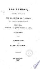 Las ruinas, escritas en francés por el señor de --- traducidas conforme a la quinta edición de Paris... y con el catecismo de La Ley Natural