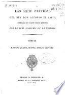 Las Siete Partidas del rey don Alfonso el Sabio, cotejadas con varios códices antiguos por la Real Academia de la Historia