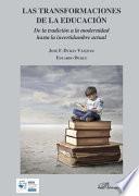 Las transformaciones de la educación.De la tradición a la modernidad hasta la incertidumbre actual