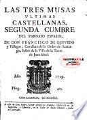 Las tres musas ultimas Castellanas. Segunda cumbre del Parnaso Español de Don Francisco de Quevedo y Villegas,...