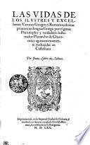 Las Vidas De Los Ilvstres Y Excellentes Varones Griegos y Romanos, escritas primero en lengua Griega por el graue Philosopho y verdadero historiador Plutarcho de Cheronea, y agora nueuamente traduzidas en Castellano
