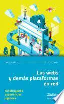 Las webs y demás plataformas en red. Construyendo experiencias digitales