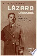 Lázaro Cárdenas. Un mexicano del siglo XX (El hombre que cambió al país 1)
