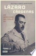 Lázaro Cárdenas. Un mexicano del siglo XX (El hombre que cambió al país 2)